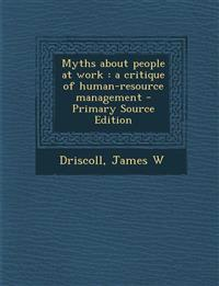 Myths about People at Work: A Critique of Human-Resource Management - Primary Source Edition