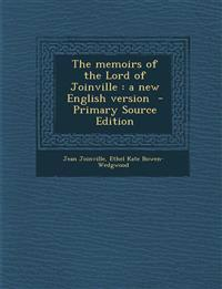 The memoirs of the Lord of Joinville : a new English version