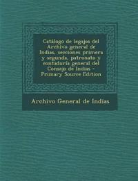 Catálogo de legajos del Archivo general de Indias, secciones primera y segunda, patronato y contaduría general del Consejo de Indias