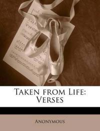 Taken from Life: Verses