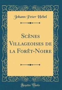Scènes Villageoises de la Forêt-Noire (Classic Reprint)