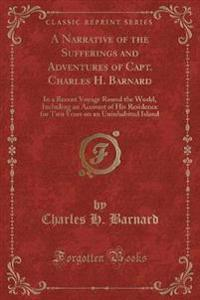A Narrative of the Sufferings and Adventures of Capt. Charles H. Barnard