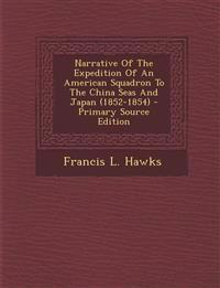Narrative of the Expedition of an American Squadron to the China Seas and Japan (1852-1854) - Primary Source Edition
