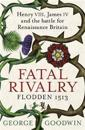 Fatal rivalry, flodden 1513 - henry viii, james iv and the battle for renai
