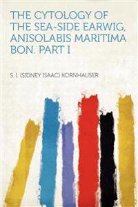 The Cytology of the Sea-side Earwig, Anisolabis Maritima Bon. Part I
