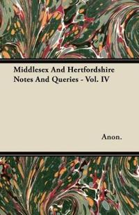 Middlesex And Hertfordshire Notes And Queries - Vol. IV