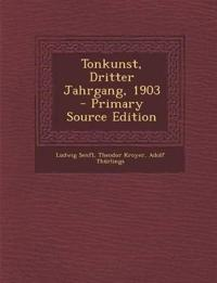 Tonkunst, Dritter Jahrgang, 1903 - Primary Source Edition