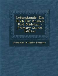 Lebenskunde: Ein Buch Fur Knaben Und Madchen - Primary Source Edition