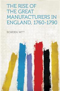 The Rise of the Great Manufacturers in England, 1760-1790
