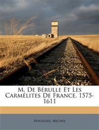 M. De Bérulle Et Les Carmélites De France, 1575-1611