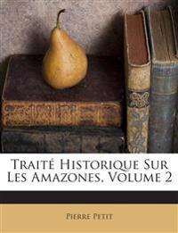 Traité Historique Sur Les Amazones, Volume 2