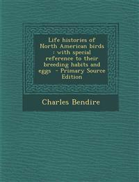 Life histories of North American birds : with special reference to their breeding habits and eggs