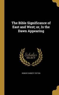 BIBLE SIGNIFICANCE OF EAST & W