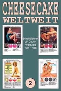 Cheesecake Weltweit NR. 2: Schallplatten - LP Covers Weltweit (1951 - 1988) - Vollfarb-Guide - Full-Color