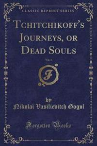 Tchitchikoff's Journeys, or Dead Souls, Vol. 1 (Classic Reprint)