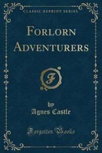Forlorn Adventurers (Classic Reprint)