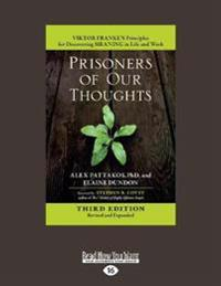 Prisoners of Our Thoughts: Viktor Frankl's Principles for Discovering Meaning in Life and Work (Third Edition, Revised and Expanded) (Large Print