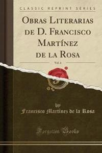Obras Literarias de D. Francisco Mart nez de la Rosa, Vol. 4 (Classic Reprint)