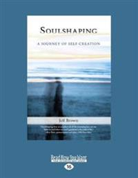 Soulshaping: A Journey of Self-Creation (Large Print 16pt)