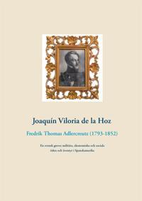 Fredrik Thomas Adlercreutz (1793-1852): En svensk greves militära, ekonomiska och sociala öden och äventyr i Spanskamerika