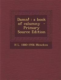 Damn! : a book of calumny