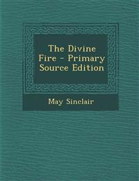 The Divine Fire - Primary Source Edition