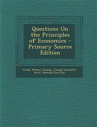 Questions on the Principles of Economics - Primary Source Edition