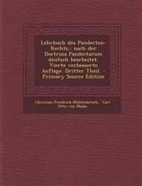 Lehrbuch Des Pandecten-Rechts,: Nach Der Doctrina Pandectarum Deutsch Bearbeitet. Vierte Verbesserte Auflage. Dritter Theil. - Primary Source Edition