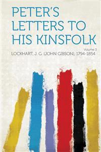Peter's Letters to His Kinsfolk Volume 3