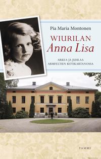 Wiurilan Anna Lisa : arkea ja juhlaa Armfeltien kotikartanossa