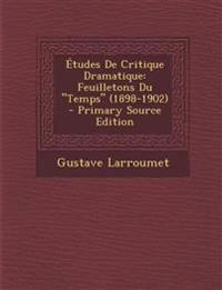 Etudes de Critique Dramatique: Feuilletons Du Temps (1898-1902) - Primary Source Edition