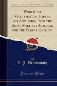 Woolwich Mathematical Papers for Admission Into the Royal Military Academy, for the Years 1880-1888 (Classic Reprint)