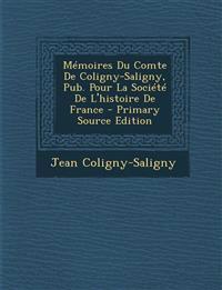 Mémoires Du Comte De Coligny-Saligny, Pub. Pour La Société De L'histoire De France