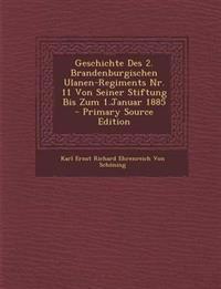Geschichte Des 2. Brandenburgischen Ulanen-Regiments NR. 11 Von Seiner Stiftung Bis Zum 1.Januar 1885 - Primary Source Edition