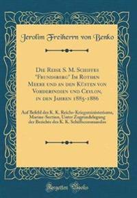 """Die Reise S. M. Schiffes """"Frundsberg"""" Im Rothen Meere und an den Küsten von Vorderindien und Ceylon, in den Jahren 1885-1886"""