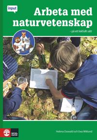 Input Arbeta med naturvetenskap : På ett lekfullt sätt i fk-3 - Helena Osswald, Ewa Wiklund pdf epub