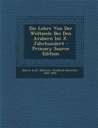 Die Lehre Von Der Weltseele Bei Den Arabern Im X. Jahrhundert - Primary Source Edition