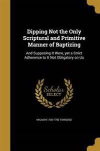 DIPPING NOT THE ONLY SCRIPTURA