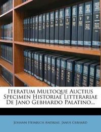 Iteratum Multoque Auctius Specimen Historiae Litterariae De Jano Gebhardo Palatino...