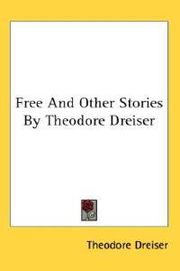 Free and Other Stories by Theodore Dreiser