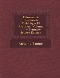 Elemens de Pharmacie Theorique Et Pratique, Volume 1... - Primary Source Edition