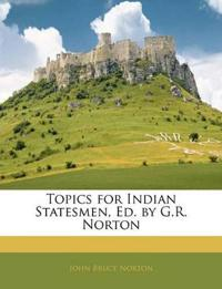 Topics for Indian Statesmen, Ed. by G.R. Norton