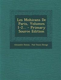 Les Mohicans de Paris, Volumes 1-2... - Primary Source Edition