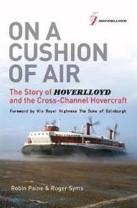 On a cushion of air - the story of hoverlloyd and the cross-channel  hoverc