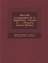 Nouvelle Iconographie de La Salpetriere, Volume 21... - Primary Source Edition