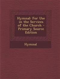 Hymnal: For Use in the Services of the Church