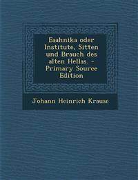 Eaahnika oder Institute, Sitten und Brauch des alten Hellas. - Primary Source Edition