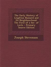The Early History of Leighton Buzzard and Its Neighbourhood: The First of a Ser. of Lects - Primary Source Edition