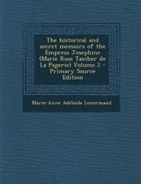 The Historical and Secret Memoirs of the Empress Josephine (Marie Rose Tascher de La Pagerie) Volume 2 - Primary Source Edition