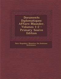 Documents Diplomatiques: Affaire Maunder, Volumes 1-2 - Primary Source Edition